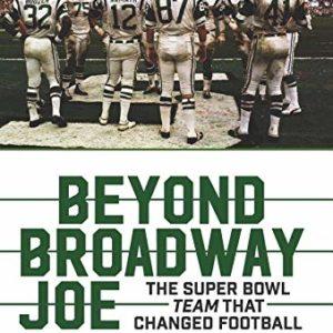 Beyond Broadway Joe: The Super Bowl TEAM